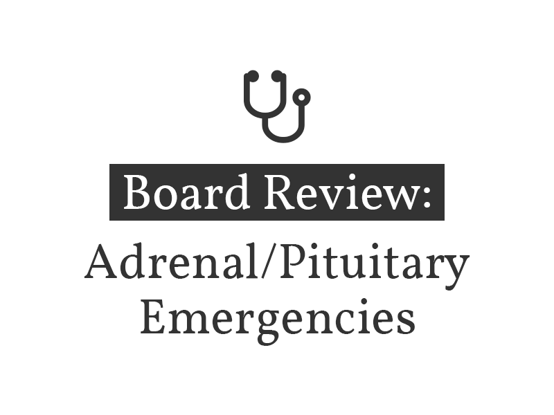 Adrenal/Pituitary Emergencies