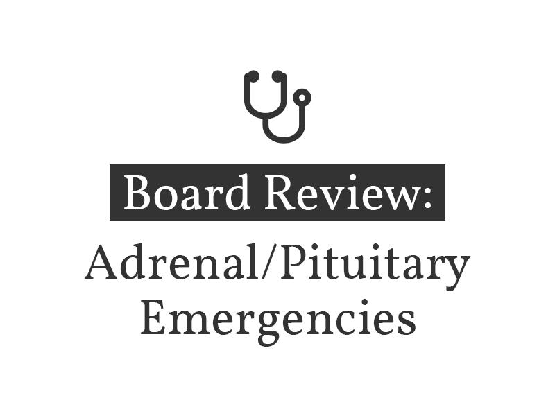Adrenal/Pituitary Emergencies